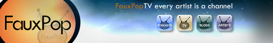 FauxPopTV Network – blogs – video – artists – podcast